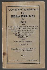 A Complete Translation of the Mexican Mining Laws for 1924. And Many other Valuable Most Needed General Information for the Miner, Prospector, and Explorer in Old Mexico. First Annual Edition