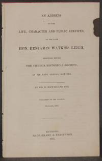image of AN ADDRESS ON THE LIFE, CHARACTER AND PUBLIC SERVICES, OF THE LATE HON. BENJAMIN WATKINS LEIGH, Delivered Before the Virginia Historical Society, at its Late [4th] Annual Meeting