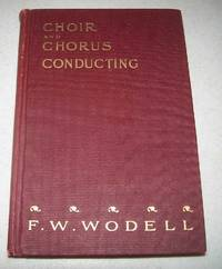 Choir and Chorus Conducting: A Treatise on the Organization, Management, Training, and Conducting of Choirs and Choral Societies