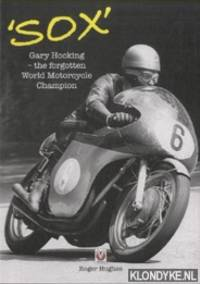 'Sox' Gary Hocking the Forgotten World Motorcycle Champion by  Roger Hughes - Hardcover - 2016 - from Klondyke and Biblio.co.uk