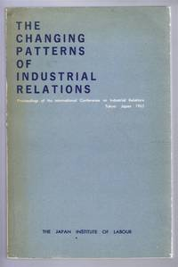The Changing Patterns of Industrial Relations, Proceedings of the International Confrence on Industrial Relations, Tokyo Japan 1968