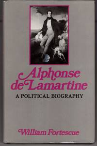 image of Alphonse De Lamartine: A Political Biography
