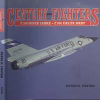 Century Series Fighters: F-100 Super Sabre to F-106 Delta Dart