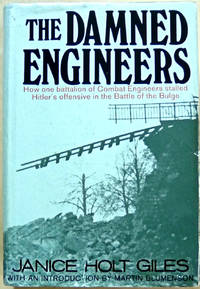 The Damned Engineers: How one battalion of Combat Engineers stalled Hitler's offensive in the Battle of the Bulge by  Janice Holt Giles - First Edition, First Printing stated - from West of Eden Books (SKU: 10825)