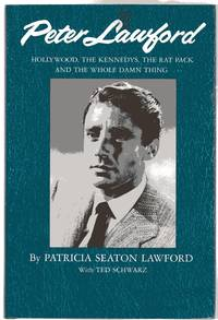 image of Peter Lawford : Hollywood, The Kennedys, the Rat Pack and the Whole Damn Thing