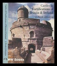 Castles and fortifications of Britain and Ireland / J. Forde-Johnston