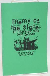 Enemy of the state: an interview with John Zerzan by  John; Derrick Jensen Zerzan - n.d. - from Bolerium Books Inc., ABAA/ILAB (SKU: 197376)