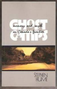 GHOST CAMPS Memory and Myth on Canada'a Frontier by Stephe Hume - Paperback - First Edition - 1989 - from Riverwood's Books (SKU: 8743)