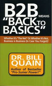 B2B Means Back to Basics  Whether It's the Net or Whether It's Not,  Business Is Business...