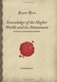 image of Knowledge of the Higher Worlds and its Attainment: An Esoteric Spiritualism Initiation (Forgotten Books)