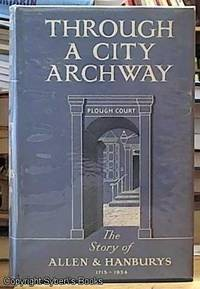 image of Through A City Archway. The Story of Allen and Hanburys, 1715-1954