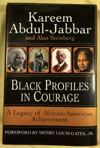 BLACK PROFILES IN COURAGE; A Legacy of African American Achievement / by Kareem Abdul-Jabbar and...