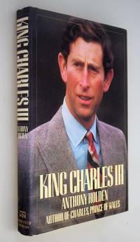King Charles III : A Biography