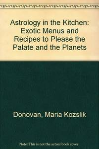 image of Astrology in the Kitchen: Exotic Menus and Recipes to Please the Palate and the Planets