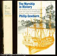 THE WARSHIP IN HISTORY The Brilliant, Heart-Stirring Account from River Canoe to Dreadnought of Man's Noblest Instruments of Battle