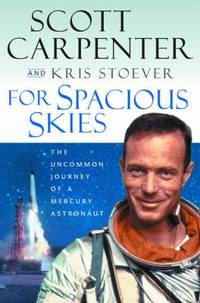 For Spacious Skies : The Uncommon Journey of a Mercury Astronaut