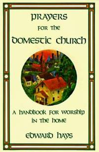 Prayers for the Domestic Church : A Handbook for Worship in the Home