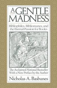 image of A Gentle Madness: Bibliophiles, Bibliomanes, and the Eternal Passion for Books