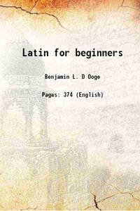 Latin for beginners 1911 [Hardcover]