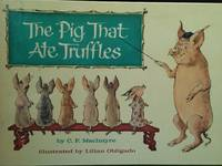 The Pig That Ate Truffles by C.F. Maclintyre