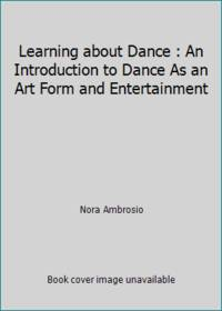 image of Learning about Dance : An Introduction to Dance As an Art Form and Entertainment