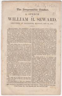 drop-title] THE IRREPRESSIBLE CONFLICT. A Speech by William H. Seward, Delivered at Rochester,...