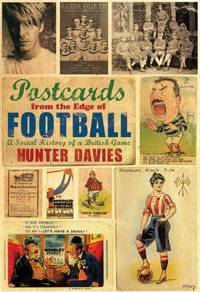 Postcards from the Edge of Football: A Social History of a British Game by  Hunter Davies  - Hardcover  - from World of Books Ltd (SKU: GOR007683325)