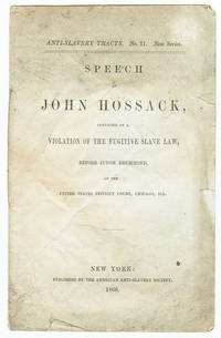 SPEECH OF JOHN HOSSACK, CONVICTED OF A VIOLATION OF THE FUGITIVE SLAVE LAW, BEFORE JUDGE DRUMMOND, OF THE UNITED STATES DISTRICT COURT, CHICAGO, ILL