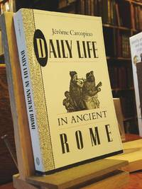 Daily Life in Ancient Rome; The People and the City at the Height of the Empire,: The People and...
