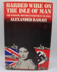 Barbed Wire on the Isle of Man: The Wartime British Internment of Jews