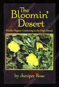 The Bloomin' Desert: Mostly Organic Gardening in the High Desert