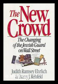 The New Crowd : the Changing of the Jewish Guard on Wall Street / by Judith Ramsey Ehrlich and Barry J. Rehfeld by  Barry J  Judith Ramsey and Rehfeld - First Edition - 1989 - from MW Books Ltd. and Biblio.com