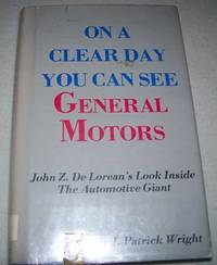 image of On a Clear Day You Can See General Motors: John Z. DeLorean's Look Inside the Automotive Giant