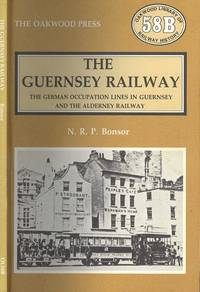 image of The Guernsey Railway : The German Occupation Lines in Guernsey and the Alderney Railway (Railways of the Chanel Islands Volume 3) (Oakwood Library of Railway History 58B)