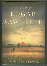 THE STORY OF EDGAR SAWTELLE by  David Wroblewski - Signed First Edition - 2008 - from Revere Books, ABAA & IOBA (SKU: 20913)