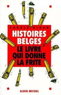 HISTOIRES BELGES.  Le livre qui donne la frite