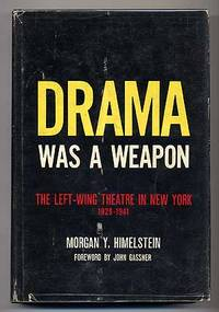 Drama Was a Weapon: The Left-Wing Theatre in New York 1929-1941