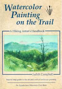 Watercolor Painting on the Trail:  A Hiking Artist's Handbook