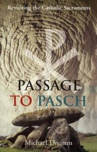 Passage to Pasch: Revisiting the Catholic Sacraments