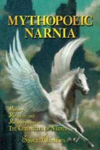 Mythopoeic Narnia: Memory, Metaphor, and Metamorphoses in The Chronicles of Narnia
