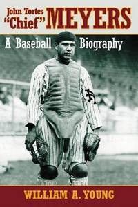 "John Tortes """"Chief"""" Meyers: A Baseball Biography"
