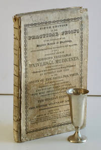Fifth edition of the Practical Proofs of the Soundness of the Hygeian System of Physiology, giving incontrovertible testimony to the afflicted, of the inestimable value of Morison's vegetable universal medicines: including, with other matter, 'The Origin of life, and cause of all diseases explained; 'an entirely new view of the origin of the small-pox virus, and of its being most certainly eradicable, or rendered harmless; and sundry cases of cure, with most important information connected with the successful promulgation of the Hygeian system in the United States of America
