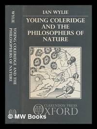 Young Coleridge and the philosophers of nature / Ian Wylie by  Ian Wylie  - First Edition  - 1989  - from MW Books Ltd. (SKU: 240782)