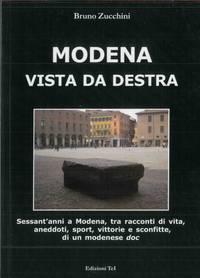 Modena vista da destra. Sessant\'anni a Modena, tra racconti di vita, aneddoti, sport, vittorie e sconfitte, di un modenese doc.