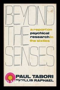 Beyond the senses : a report on psychical research and occult phenomena in the sixties / [by]...