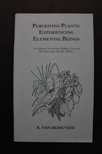 Perceiving Plants: Experiencing Elemental Beings - The Influence of Gnomes, Nymphs, Elves and...