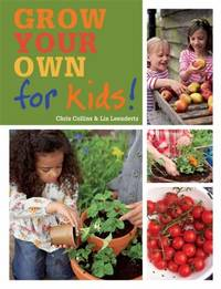 Grow Your Own for Kids : How to Be a Great Gardener