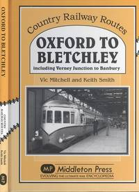 image of Oxford to Bletchley: Including Verney Junction to Banbury (Country Railway Routes Series)