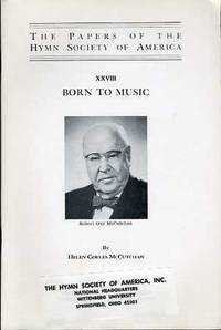 THE PAPERS OF THE HYMN SOCIETY OF AMERICA, XXVIII. BORN TO MUSIC (ROBERT  GUY MC CUTCHAN)