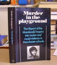 Murder In The Playground - The Reoprt Of The Macdonald Inquiry Into Racism And Racial Violence In...